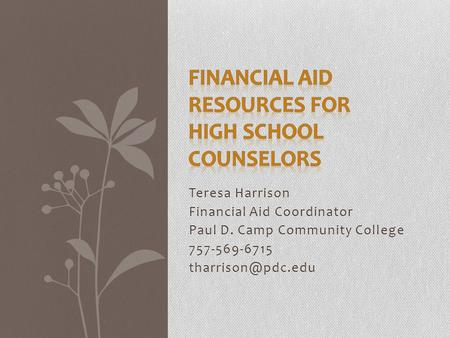 Teresa Harrison Financial Aid Coordinator Paul D. Camp Community College 757-569-6715