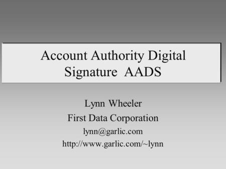 Account Authority Digital Signature AADS Lynn Wheeler First Data Corporation