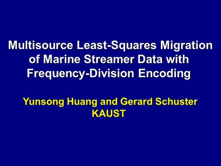 Multisource Least-Squares Migration Multisource Least-Squares Migration of Marine Streamer Data with Frequency-Division Encoding Yunsong Huang and Gerard.
