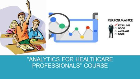 "PERFORMANCE ASSESSMENT FOR ""ANALYTICS FOR HEALTHCARE PROFESSIONALS"" COURSE."