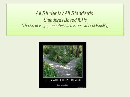All Students / All Standards: Standards Based IEPs (The Art of Engagement within a Framework of Fidelity)