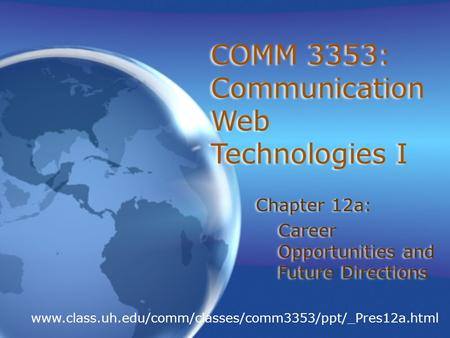 COMM 3353: Communication Web Technologies I Chapter 12a: Career Opportunities and Future Directions Chapter 12a: Career Opportunities and Future Directions.