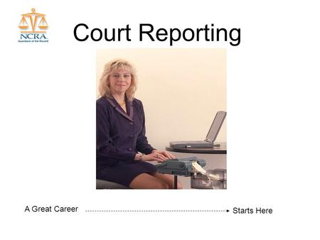 "Court Reporting A Great Career Starts Here. A Tradition of Responsibility Profession Dates back to 4 th century BCE –The ""&"" symbol we use today is one."