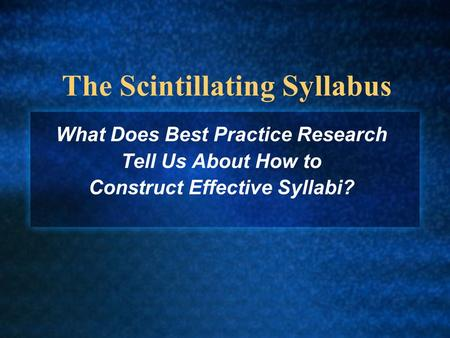 The Scintillating Syllabus What Does Best Practice Research Tell Us About How to Construct Effective Syllabi?