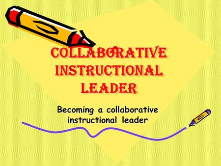 Collaborative Instructional Leader Becoming a collaborative instructional leader.