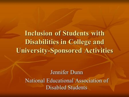Inclusion of Students with Disabilities in College and University-Sponsored Activities Jennifer Dunn National Educational Association of Disabled Students.