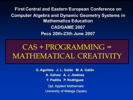 CAS + PROGRAMMING = MATHEMATICAL CREATIVITY First Central and Eastern European Conference on Computer Algebra and Dynamic Geometry Systems in Mathematics.