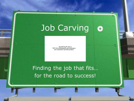Job Carving Finding the job that fits… for the road to success!