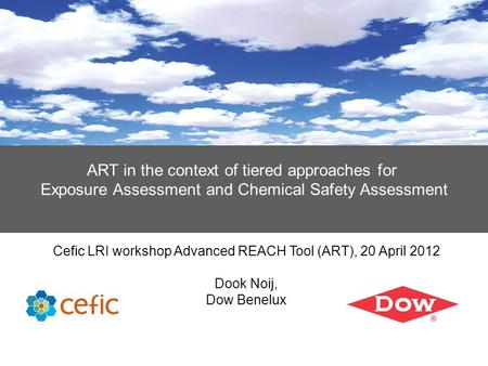 ART in the context of tiered approaches for Exposure Assessment and Chemical Safety Assessment Cefic LRI workshop Advanced REACH Tool (ART), 20 April 2012.