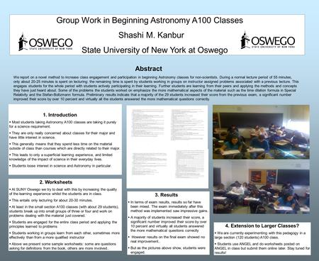 Group Work in Beginning Astronomy A100 Classes Shashi M. Kanbur State University of New York at Oswego Abstract We report on a novel method to increase.