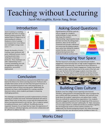 Teaching without Lecturing Jacob McLaughlin, Kevin Jiang, Brian Introduction Asking Good Questions Conclusion Building Class Culture Managing Your Space.
