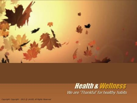 Health & Wellness We are 'Thankful' for healthy habits Copyright: Copyright - 2013 © LAUSD, All Rights Reserved.