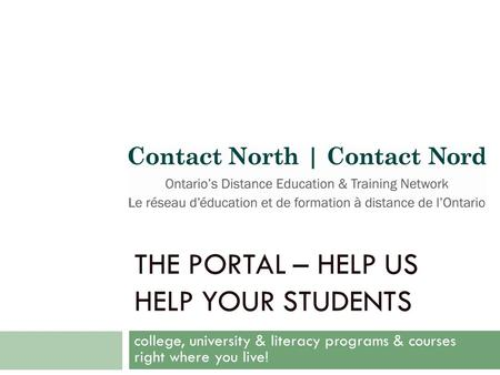 THE PORTAL – HELP US HELP YOUR STUDENTS college, university & literacy programs & courses right where you live!
