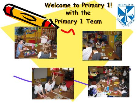 Welcome to Primary 1! with the Primary 1 Team. Our Team Mrs Stilwell Mrs Yacoubian Mrs Gilchrist Mrs Macfarlane Mrs Ingham – Classroom Assistant Mrs Benson.