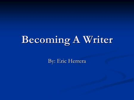 Becoming A Writer By: Eric Herrera. Top 5 Colleges CUNY Hunter College CUNY Hunter College Creative Writing and English & Literature Majors Creative Writing.