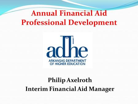 Annual Financial Aid Professional Development Philip Axelroth Interim Financial Aid Manager.