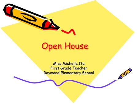 Open House Miss Michelle Ita First Grade Teacher Raymond Elementary School.