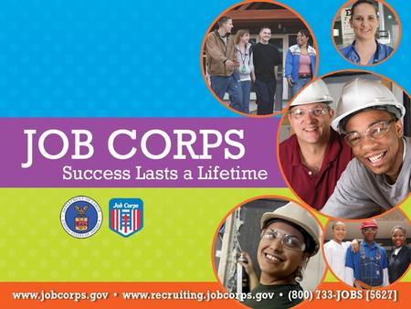 Job Corps More than 2.6 million youth trained and educated More than 60,000 new students enrolled each year More than 100,000 youth receive training and.