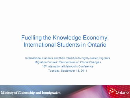 Fuelling the Knowledge Economy: International Students in Ontario International students and their transition to highly-skilled migrants Migration Futures: