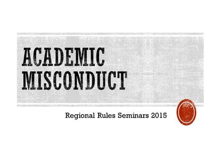 Regional Rules Seminars 2015.  Provide background of academic misconduct legislative proposal.  Identify proposed changes to academic misconduct legislation.