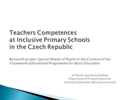 Teachers Competences at Inclusive Primary Schools in the Czech Republic Teachers Competences at Inclusive Primary Schools in the Czech Republic Research.