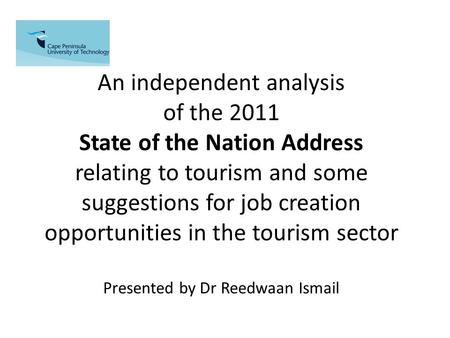 An independent analysis of the 2011 State of the Nation Address relating to tourism and some suggestions for job creation opportunities in the tourism.