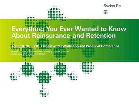 A Everything You Ever Wanted to Know About Reinsurance and Retention a AgencyONE – 2013 Underwriter Workshop and Producer Conference William E. Moore,