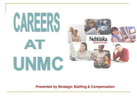 Presented by Strategic Staffing & Compensation. TODAY'S AGENDA…  UNMC's Commitment and Current Job Climate  Career Development  Career Planning Resources.
