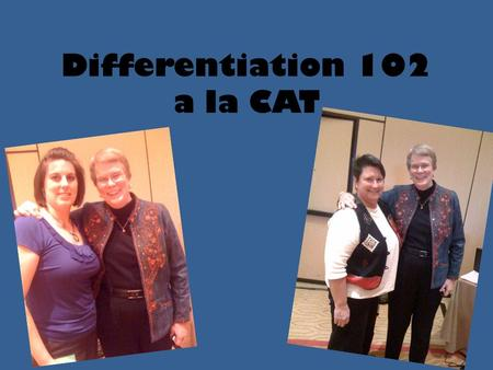 "Differentiation 102 a la CAT. Even if you're on the right track, you'll get run over if you just sit there."" Will Rogers."