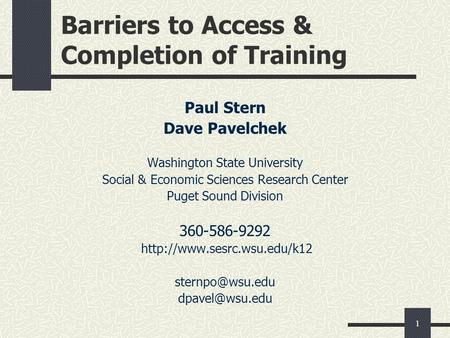 1 Barriers to Access & Completion of Training Paul Stern Dave Pavelchek Washington State University Social & Economic Sciences Research Center Puget Sound.