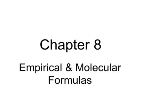 Chapter 8 Empirical & Molecular Formulas. Types of Formulas The molecular formula of a compound indicates the actual number of each atom present in a.