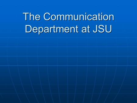The Communication Department at JSU. Background of Organization The Communication department is dedicated to providing a high quality of education. The.