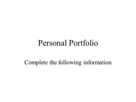Personal Portfolio Complete the following information.