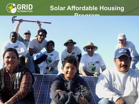Solar Affordable Housing Program. GRID's Core Approach PEOPLE Everyone has a right to clean air Everyone should have access to clean, renewable energy.