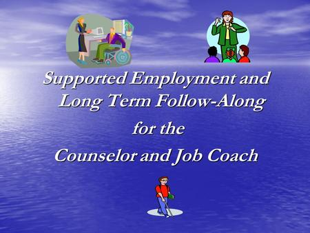 Supported Employment and Long Term Follow-Along for the for the Counselor and Job Coach.