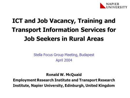 ICT and Job Vacancy, Training and Transport Information Services for Job Seekers in Rural Areas Stella Focus Group Meeting, Budapest April 2004 Ronald.