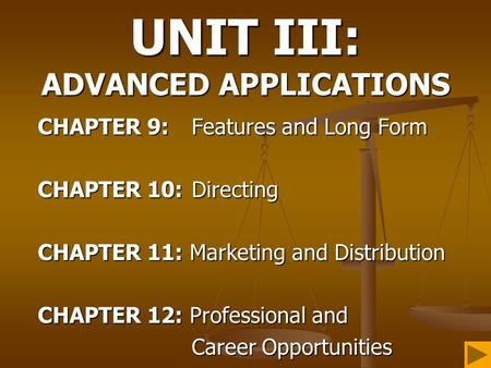 UNIT III: ADVANCED APPLICATIONS CHAPTER 9: Features and Long Form CHAPTER 10: Directing CHAPTER 11: Marketing and Distribution CHAPTER 12: Professional.