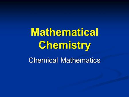 Mathematical Chemistry Chemical Mathematics. Chapter 7 Homework (II) Due Monday, November 3 rd Due Monday, November 3 rd Pgs. 236-238 Pgs. 236-238 Problems.
