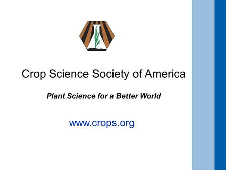 Crop Science Society of America Plant Science for a Better World www.crops.org.