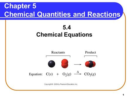 1 Chapter 5 Chemical Quantities and Reactions 5.4 Chemical Equations Copyright © 2009 by Pearson Education, Inc.
