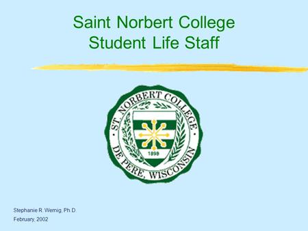 Saint Norbert College Student Life Staff Stephanie R. Wernig, Ph.D. February, 2002.