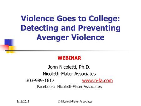9/11/2015© Nicoletti-Flater Associates Violence Goes to College: Detecting and Preventing Avenger Violence WEBINAR John Nicoletti, Ph.D. Nicoletti-Flater.