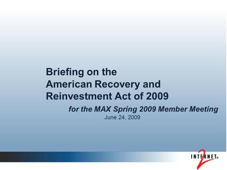 Briefing on the American Recovery and Reinvestment Act of 2009 for the MAX Spring 2009 Member Meeting June 24, 2009.
