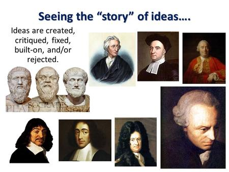 "Seeing the ""story"" of ideas…. Ideas are created, critiqued, fixed, built-on, and/or rejected."