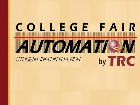 College Fair Automation by TRC College Fair Automation by TRC is pleased to offer the only barcode/scanner solution specifically designed for the College.