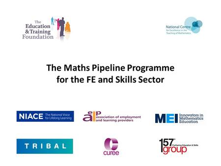 The Maths Pipeline Programme for the FE and Skills Sector.