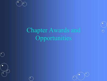 Chapter Awards and Opportunities. Chapter Award Program Compete against other chapters across state and nationCompete against other chapters across state.