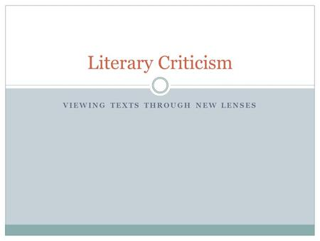 VIEWING TEXTS THROUGH NEW LENSES Literary Criticism.