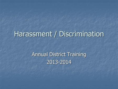 Harassment / Discrimination Annual District Training 2013-2014.