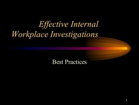 1 Effective Internal Workplace Investigations Best Practices.